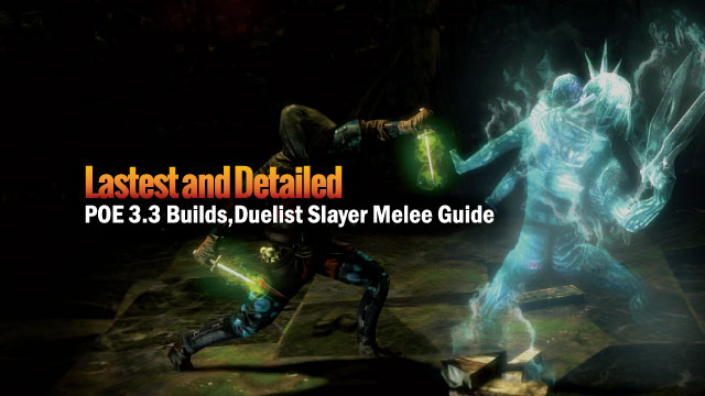 Lastest and Detailed POE 3.3 Builds,Duelist Slayer Melee Guide