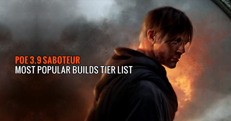 POE 3.9 Saboteur Most Popular Builds Tier List